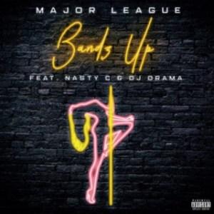 Major League - Bandz Up ft. Nasty C & DJ Drama